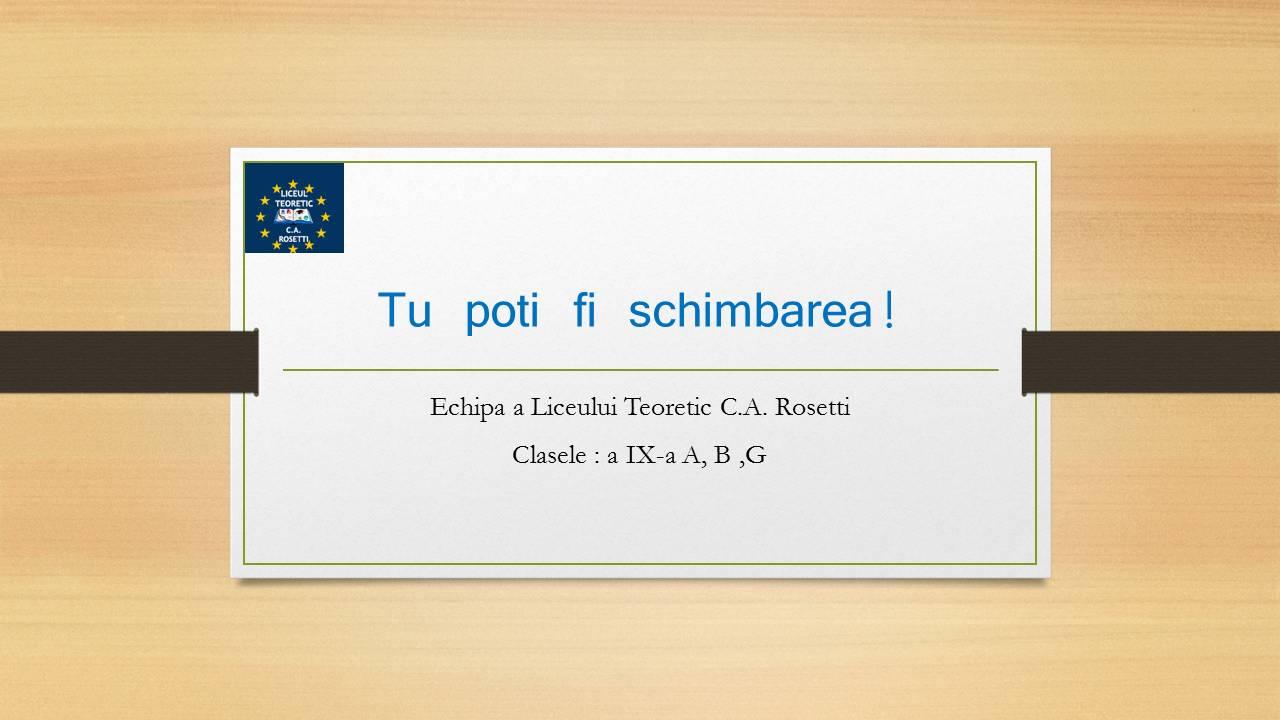 1 ECHIPA 1 – clasele a-IX-a A, B, G – Liceul Teoretic C.A. ROSETTI